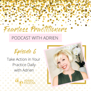 Episode 6 - Take Action in Your Practice Daily