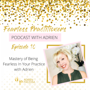 Mastery of Being Fearless In Your Practice