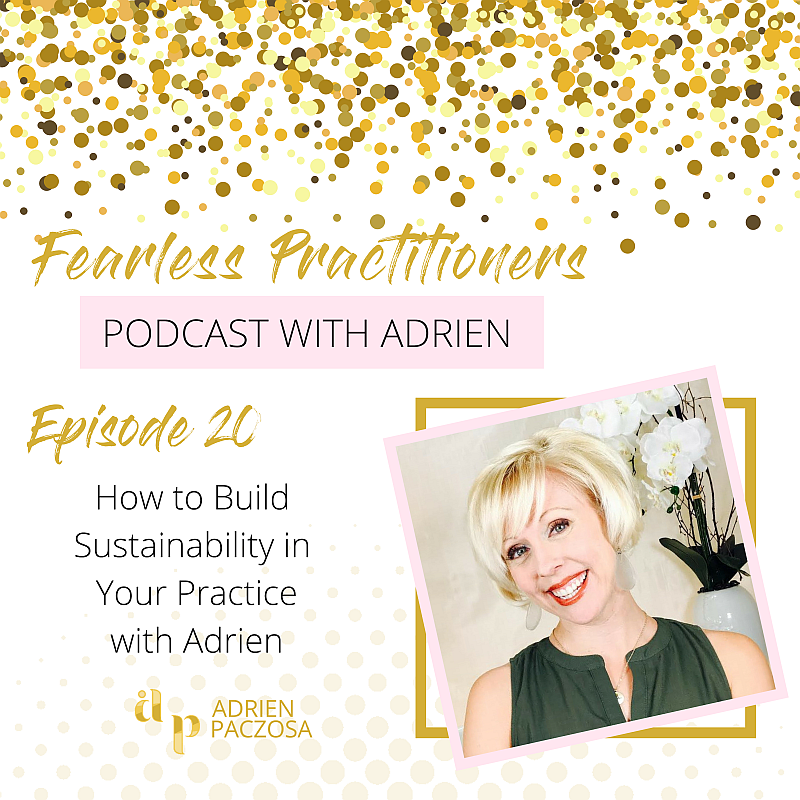 Fearless Practitioners Podcast - How to Build Sustainability in Your Practice