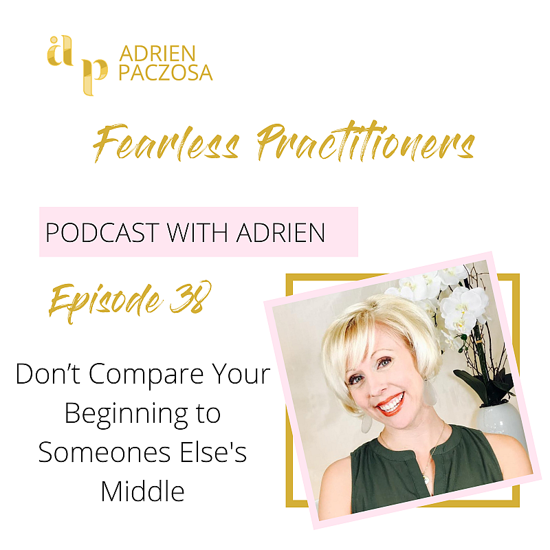 Fearless Practitioners Podcast -Dont Compare Your Beginning to Someone Elses Middle