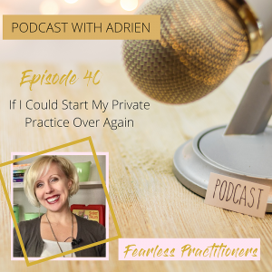 Fearless Practitioners Podcast - If I had to Build My Practice All Over Again