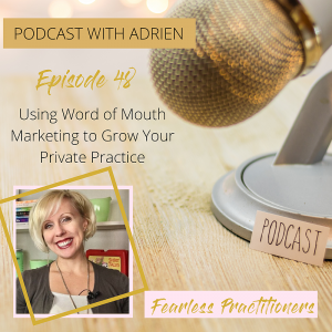 Fearless Practitioners Podcast-Using Word of Mouth Marketing to Grow and Leverage Your Private Practice