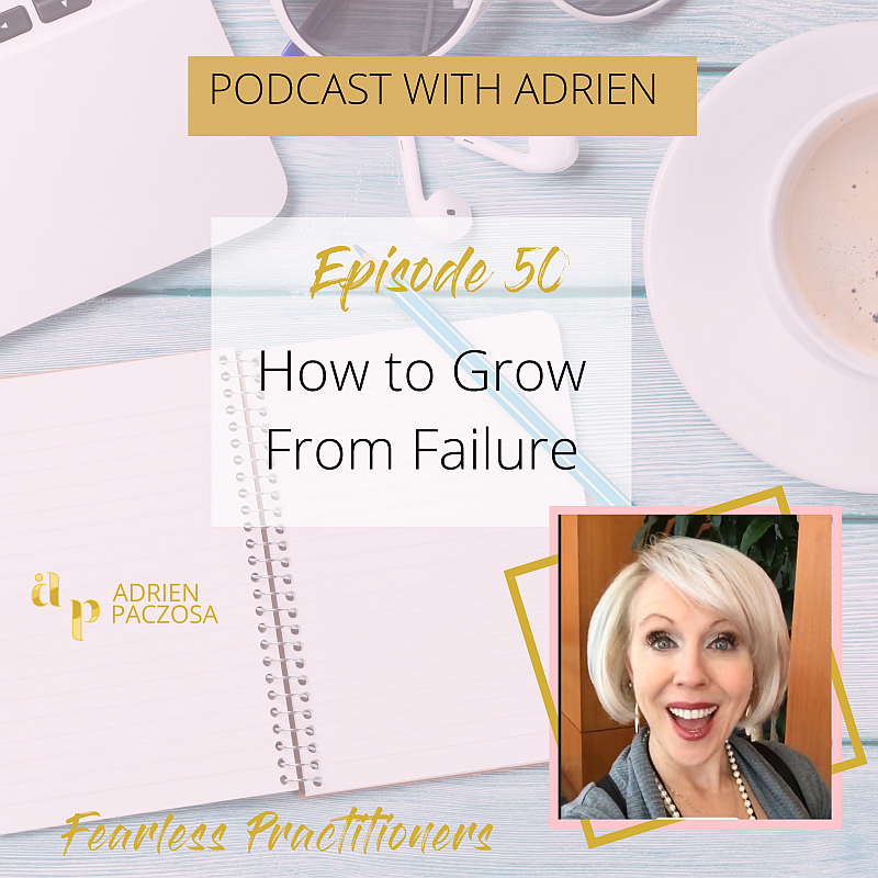 Fearless Practitioners Podcast-How to Grow From Failure