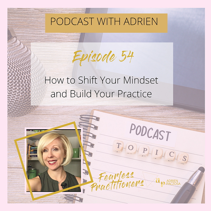 Fearless Practitioners Podcast - How to Shift Your Mindset and Build Your Practice-ep. 54