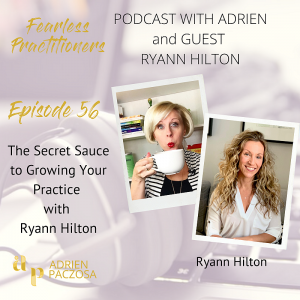 Fearless Practitioners Podcast - The Secret Sauce to Growing Your Practice with Ryann Hilton