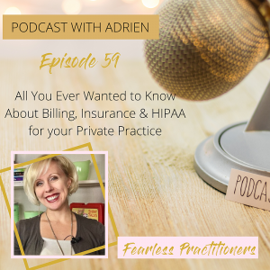 Fearless Practitioners-All You Ever Wanted to Know About Billing, Insurance & HIPAA for your Private Practice