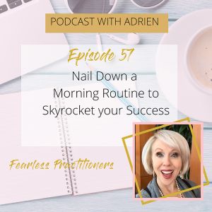 Fearless Practitioners Podcast-Nail Down a Morning Routine to Skyrocket your Success