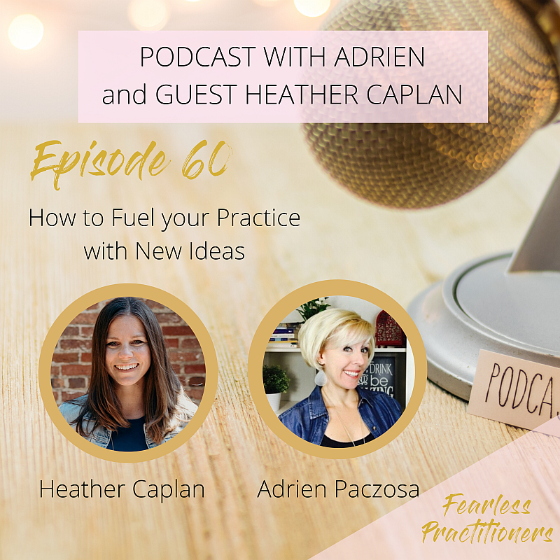 Fearless Practitioners Podcast-How to Fuel your Practice with New Ideas with Heather Caplan