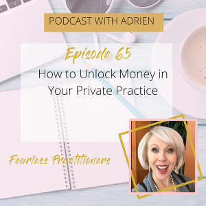 Fearless Practitioners Podcast-How to Unlock Money in Your Private Practice