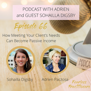 Fearless Practitioners Podcast -How Meeting Your Client's Needs Can Become Passive Income