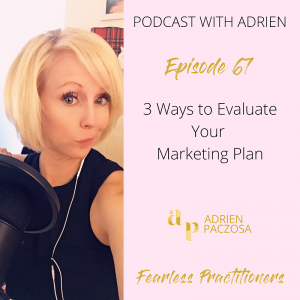 Fearless Practitioners Podcast-3 Ways to Evaluate Your Marketing Plan