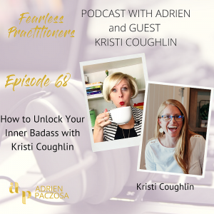 Fearless Practitioners Podcast-How to Unlock Your Inner Badass with Kristi Coughlin