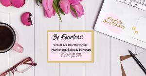 Be Fearless Workshop: Marketing, Sales & Mindset