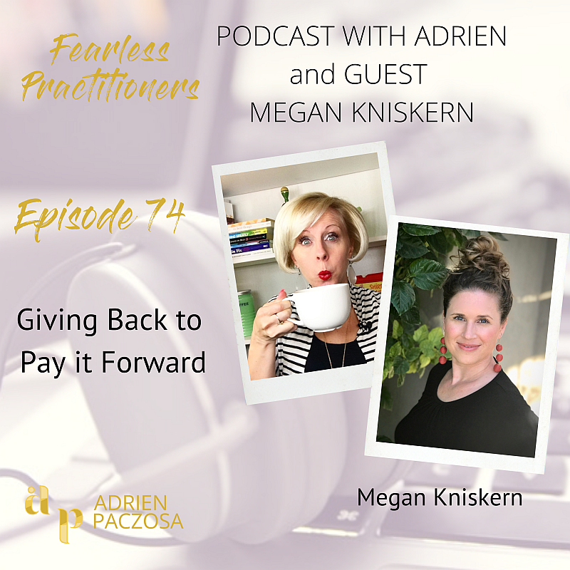 Fearless Practitioners Podcast -Giving Back to Pay it Forward with Megan Kniskern