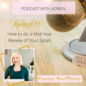 Fearless Practitioners Podcast -How to do a Mid-Year Review of Your Goals