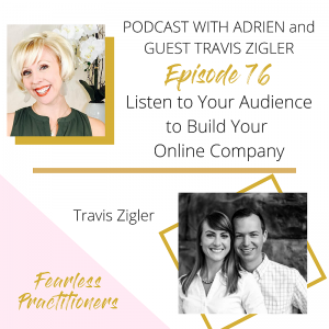 Fearless Practitioners Podcast -Listen to Your Audience to Build your Online Company