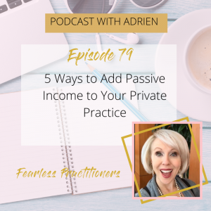 Fearless Practitioners Podcast 5 Ways to Add Passive Income to Your Private Practice