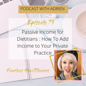 Fearless Practitioners Podcast Passive Income for Dietitians How To Add Income to Your Private Practice