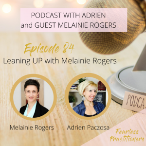Fearless Practitioners Podcast - - Leaning UP with Melainie Rogers