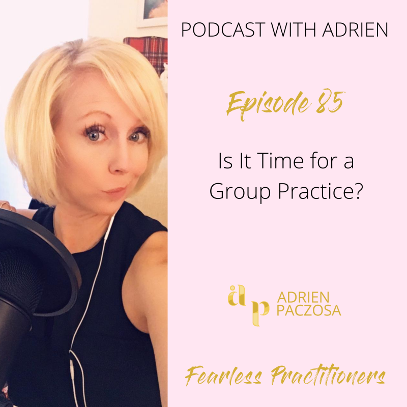 Fearless Practitioners Podcast - Is It Time for a Group Practice