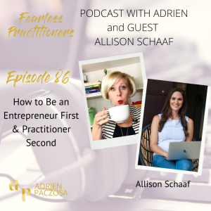 Fearless Practitioners Podcast - How to Be an Entrepreneur First & Practitioner Second