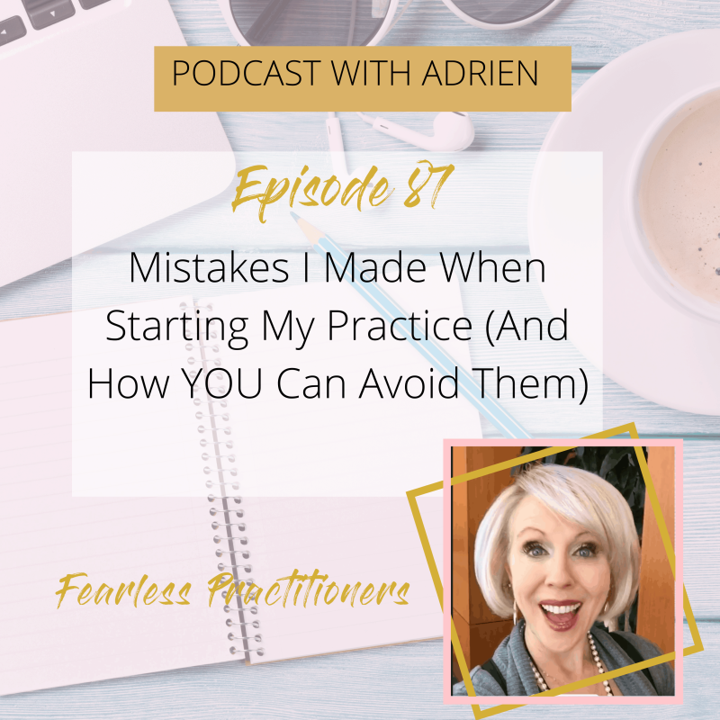 Fearless Practitioners Podcast - Mistakes I Made When Starting My Practice (And How YOU Can Avoid Them)