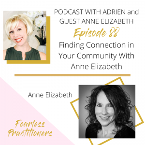 Fearless Practitioners Podcast - Finding Connection in Your Community With Anne Elizabeth