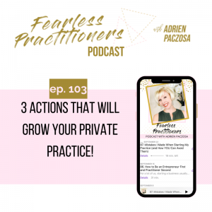 Fearless Practitioners - 3 Actions That Will Grow Your Private Practice