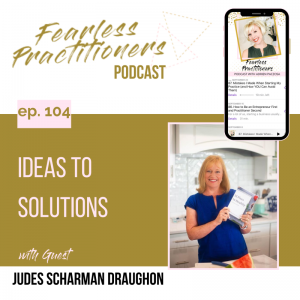 Ep. 104 - Ideas to Solutions with Jude Scharman Draughon