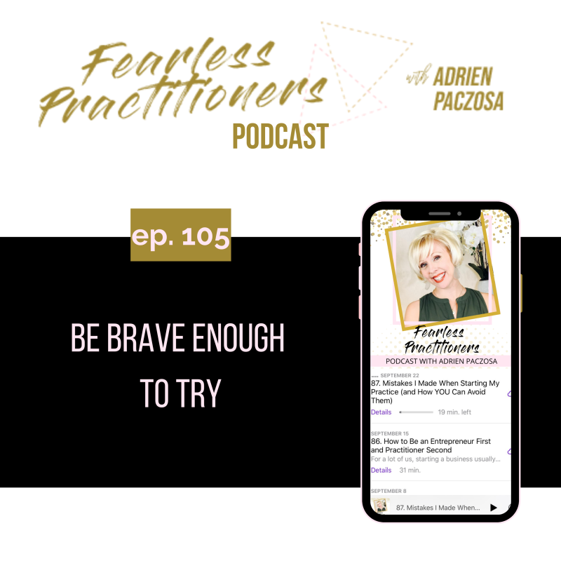 Fearless Practitioners - Ep. 105 - Be Brave Enough to Try