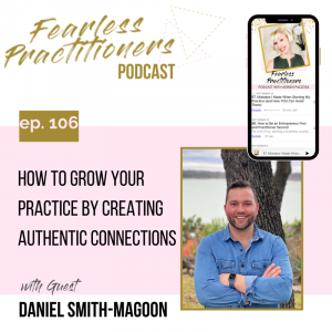Fearless Practitioners - Ep. 106 - How to Grow Your Practice by Creating Authentic Connections