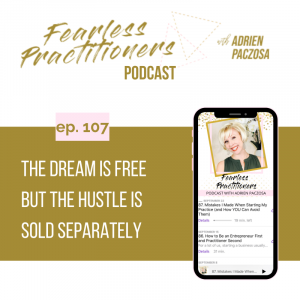 Fearless Practitioners - Ep. 107 - The Dream is Free But the Hustle is Sold Separately