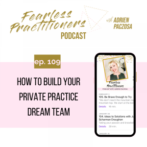 Fearless Practitioners - Ep. 109 - How to Build Your Private Practice Dream Team