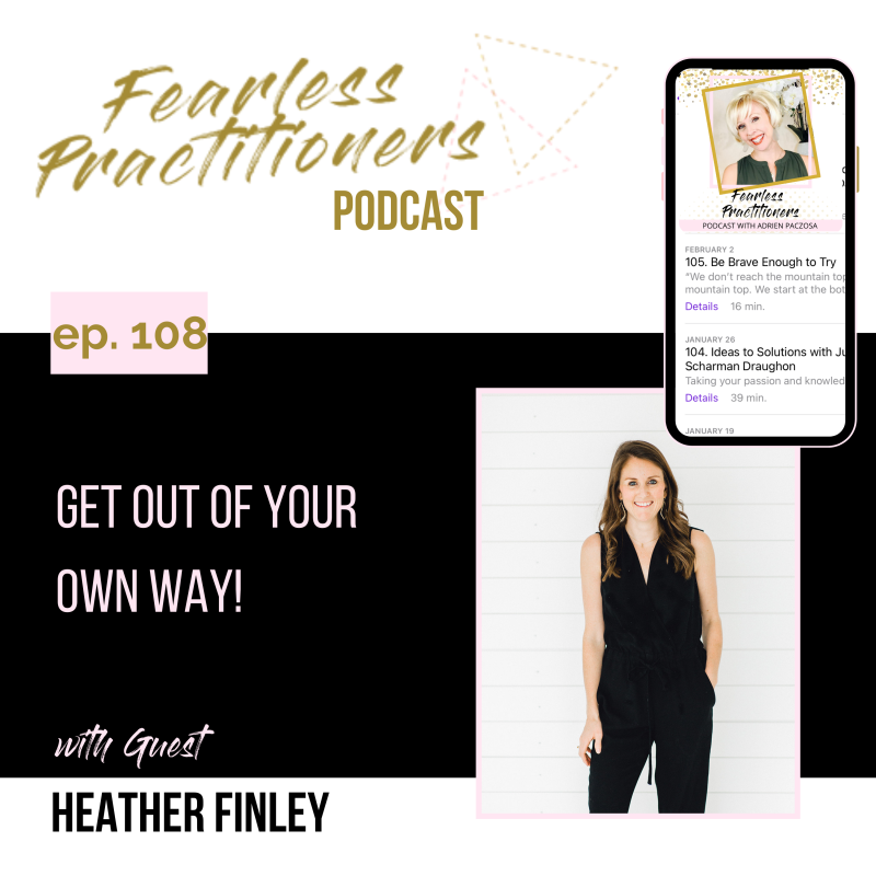 Fearless Practitioners - Ep. 108 - Get out of your own Way