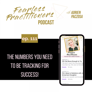 Fearless Practitioners - Ep. 111 - The Numbers You Need to Be Tracking for Success
