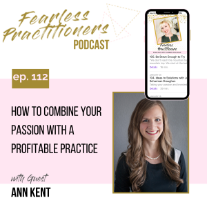 Fearless Practitioners - Ep. 112 - How to Combine Your Passion with a Profitable Practice