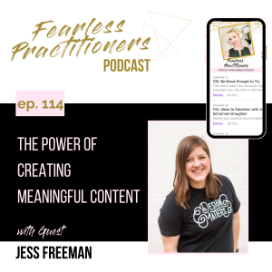 Fearless Practitioners - Ep. 114 - The Power of Creating Meaningful Content