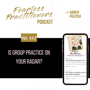 Fearless Practitioners - Ep. 117 - Is Group Practice on Your Radar
