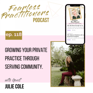 Fearless Practitioners - Ep. 118 -Growing your Private Practice Through Serving Your Community