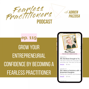 Fearless Practitioners - Ep. 119 -Grow Your Entrepreneurial Confidence by Becoming a Fearless Practitioner