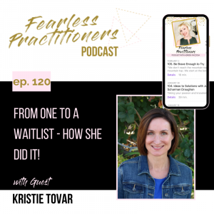 Fearless Practitioners - Ep. 120 - From One to a Waitlist