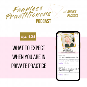 Fearless Practitioners - Ep. 121 - What to Expect When You Are In Private Practice