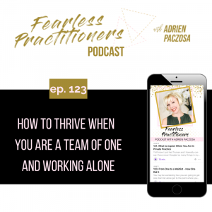 Fearless Practitioners - Ep. 123 - How to Thrive When You Are a Team of One and Working Alone