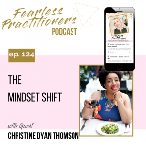 Fearless Practitioners - Ep. 124 - The Mindset Shift