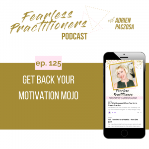 Fearless Practitioners - Ep. 125 - Get Back Your Motivation Mojo