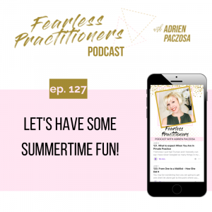 Fearless Practitioners - Ep. 127 - Let's Have Some Summertime Fun