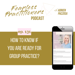 Fearless Practitioners - Ep. 131 - How to Know if You are Ready for Group Practice